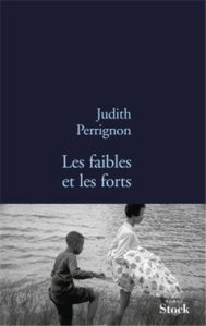 Les faibles et les forts, Judith Perrignon